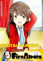 Digital Painting With Fire Alpaca : Step by Step: Tutorial Book of Making Manga Illustration