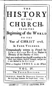 The History of the Church: From the Beginning of the World to the Year of Christ 1718, Volume 4