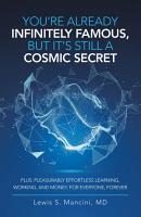 You   Re Already Infinitely Famous  but It   s Still a Cosmic Secret PDF