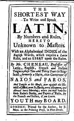 The Shortest Way to Write and Speak Latin  by Numbers and Rules  Hereto Unknown to Masters  Etc PDF