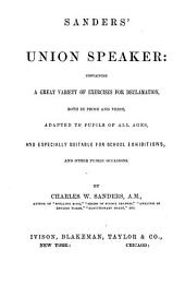 Sanders' Union Speaker: Containing a Great Variety of Exercises for Declamation, Both in Prose and Verse, Adapted to Pupils of All Ages, and Especially Suitable for School Examinations, and Other Public Occasions