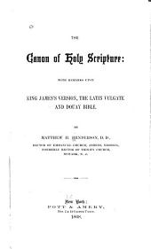 The Canon of Holy Scripture: With Remarks Upon King James's Version , the Latin Vulgate and Douay Bible