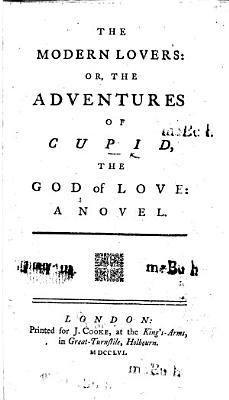 The Modern Lovers  Or  the Adventures of Cupid  the God of Love  a Novel
