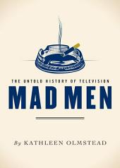 Mad Men: The Untold History of Television