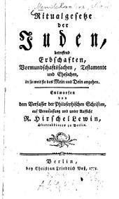 Ritualgesetze der Juden: Betreffend Erbschaften, Vormundschaftssachen, Testamente, und Ehesachen in so weit sie das Mein und Dein angehen