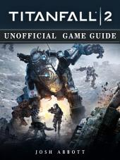 Titanfall 2 Unofficial Game Guide