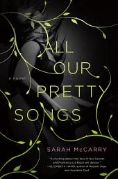 All Our Pretty Songs: A Novel