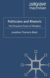 Politicians and Rhetoric: The Persuasive Power of Metaphor, Edition 2
