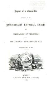 Report of a Committee Appointed by the Massachusetts Historical Society on Exchanges of Prisoners During the American Revolutionary War: Presented Dec. 19, 1861