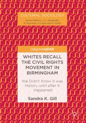 Whites Recall the Civil Rights Movement in Birmingham: We Didn't Know it was History until after it Happened