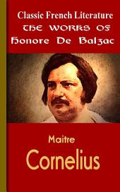 Maitre Cornelius: Works of Balzac