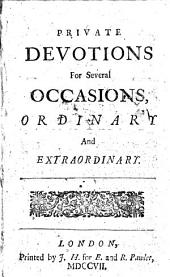 Private Devotions for Several Occasions: Ordinary and Extraordinary