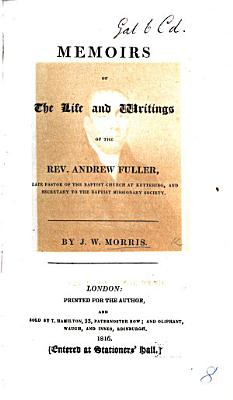 Memoirs of the Life and Writings of the Rev  Andrew Fuller