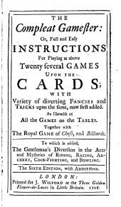 The Compleat Gamester ... The Sixth Edition, with Additions. [By Charles Cotton.]