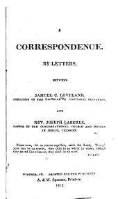 A Correspondence by Letters: Between Samuel C. Loveland, Preacher of the Doctrine of Universal Salvation, and Rev. Joseph Laberee, Pastor of the Congregational Church and Society in Jerico, Vermont