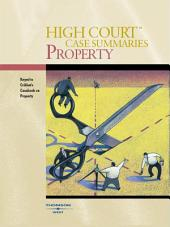 High Court Case Summaries on Property, Keyed to Cribbet, 9th: Edition 9