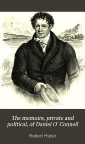 The memoirs, private and political, of Daniel O' Connell