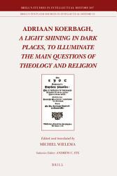 Adriaan Koerbagh A Light Shining In Dark Places To Illuminate The Main Questions Of Theology And Religion Book PDF