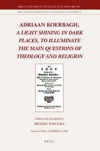 Adriaan Koerbagh  A Light Shining in Dark Places  to Illuminate the Main Questions of Theology and Religion Book