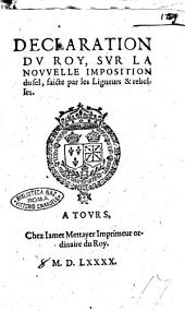 Declaration du roy, sur la nouuelle imposition du sel, faicte par les liguers & rebelles