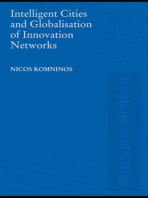 Intelligent Cities and Globalisation of Innovation Networks PDF