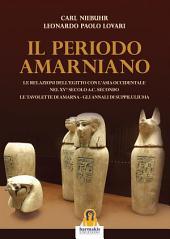 Periodo Amarniano: Le relazioni dell'Egitto con l'ansia occidentale nel XV° sec. a.C. Secondo le tavolette di Amarna - Gli annali di Suppiluliuma