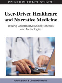 User Driven Healthcare And Narrative Medicine Utilizing Collaborative Social Networks And Technologies