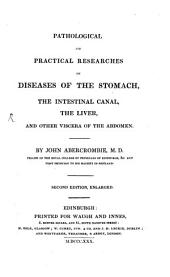 Pathological and practical Researches on diseases of the Stomach, the intestinal canal, the liver and other viscera of the abdomen