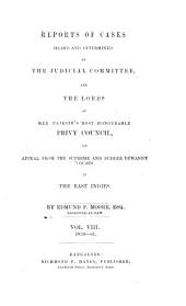 Reports of cases heard and determined by the Judicial Committee and the lords of His Majesty's most honourable Privy Council, on appeal from the Supreme and Sudder dewanny courts in the East Indies: Volume 8