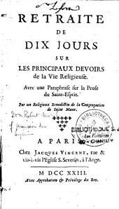 Retraite de dix jours sur les principaux devoirs de la vie religieuse: avec une paraphrase sur la prose du Saint-Esprit