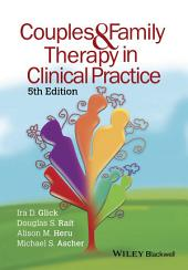 Couples and Family Therapy in Clinical Practice: Edition 5
