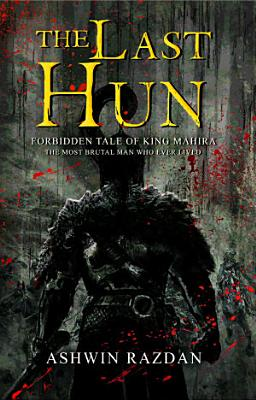 The Last Hun   Forbidden Tale Of King Mahira  The Most Brutal Man Who Ever Lived
