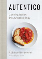 Autentico: Cooking Italian, the Authentic Way