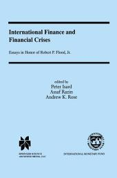 International Finance and Financial Crises: Essays in Honor of Robert P. Flood, Jr.