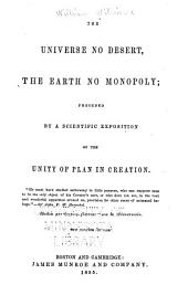 The Universe No Desert, the Earth No Monopoly: Preceded by a Scientific Exposition of the Unity of Plan in Creation, Volumes 1-2