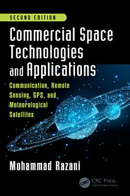 Commercial Space Technologies and Applications  Communication  Remote Sensing  GPS  and Meteorological Satellites  Second Edition
