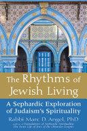 The Rhythms of Jewish Living  A Sephardic Exploration of Judaism s Spirituality