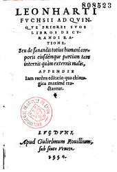 Leonharti Fuchsii Ad quinque priores suos libros de curandi ratione... appendix...