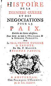 Histoire de la dernière guerre et des négociations pour la paix: contenant tout ce qui s'est passé de plus important en Italie, sur le Rhin ...