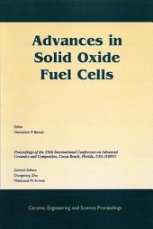 Advances in Solid Oxide Fuel Cells: A Collection of Papers Presented at the 29th International Conference on Advanced Ceramics and Composites, Jan 23-28, 2005, Cocoa Beach, FL