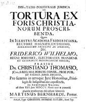 De tortura ex foris Christianorum proscribenda; respond: Martino Bernhardi.