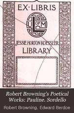 Robert Browning s Poetical Works  Pauline  Sordello PDF