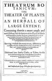 Theatrum Botanicvm: The Theater Of Plants. Or, An Herball Of Large Extent: Containing Therin a More Ample and Exact History and Declaration of the Physicall Herbs and Plants that are in Other Authours ... Shewing Vvithall the Many Errors, Differences, and Oversights ... Distributed Into Sundry Classes Or Tribes ... with the Chiefe Notes of Dr. Lobel, Dr. Bonham, and Others Inserted Therein, Volume 2