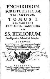 Enchiridion scripturisticum tripartitum: Complectens Praeludia Isagogica Ad SS. Bibliorum Intelligentiam Scholasticè deducta, Volume 1