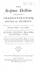 The Scripture Doctrine Concerning Predestination, Election and Reprobation. Extracted from a Late Author. By John Wesley