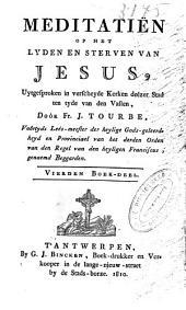 Meditatiën op het lyden en sterven van Jesus, uytgesproken in verscheyde Kerken deezer Stad ten tyde van den Vasten: Volume 4
