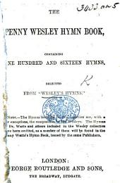 "The Penny Wesley Hymn Book, ... Selected from ""Wesley's Hymns."""
