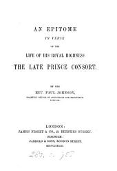 An epitome in verse of the life of ... the late prince consort