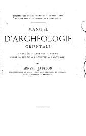 Manuel d'archéologie orientale: Chaldée--Assyrie--Perse--Syrie--Judée--Phénicie--Carthage