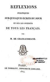 Reflexions politiques sur quelques ecrits du jour et sur les interets de tous les Francais. - Paris, Le Normant 1814